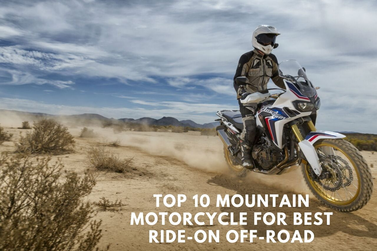 Top 10 Mountain Motorcycle For Best Ride-on Off-Road